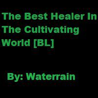 The Best Healer In The Cultivating World [BL]